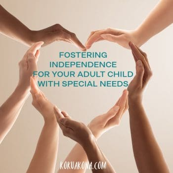 Fostering Independence in your Adult Child with Special Needs